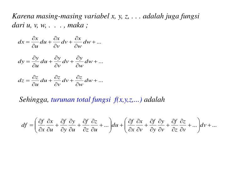 Karena masing-masing variabel x, y, z, . . . adalah juga fungsi dari u, v, w, .  .  . , maka ;