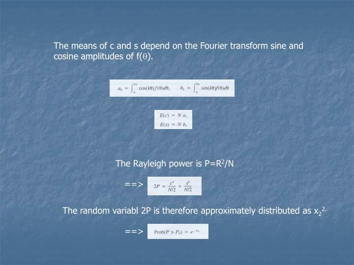 The means of c and s depend on the Fourier transform sine and cosine amplitudes of f(