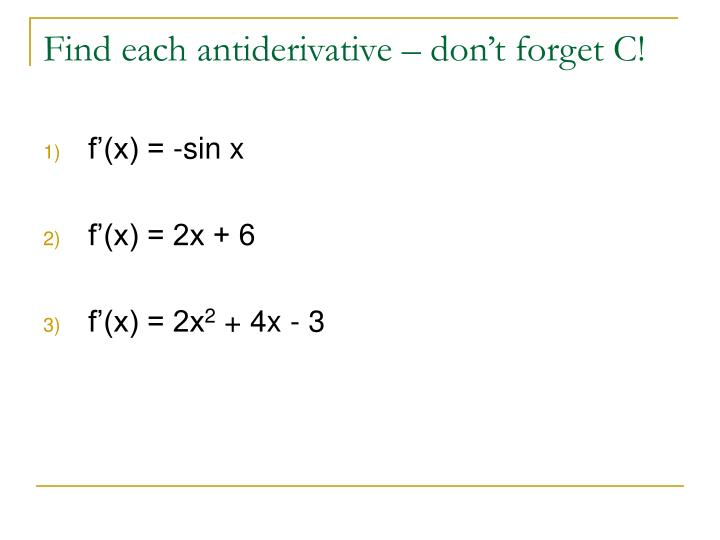 Find each antiderivative – don't forget C!