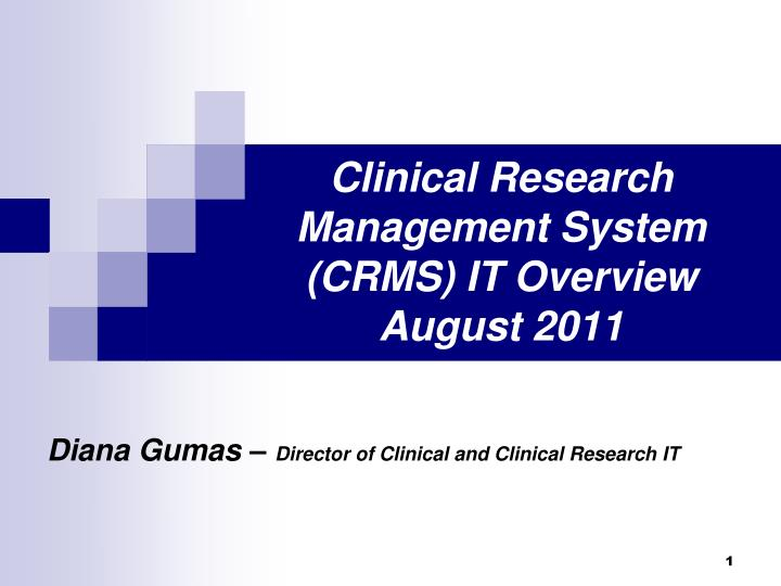 Clinical research management system crms it overview august 2011