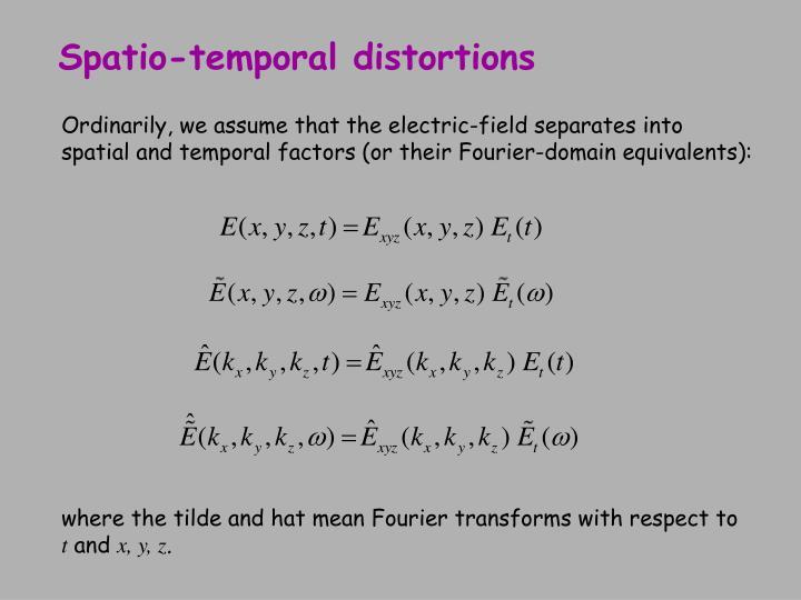 Spatio-temporal distortions