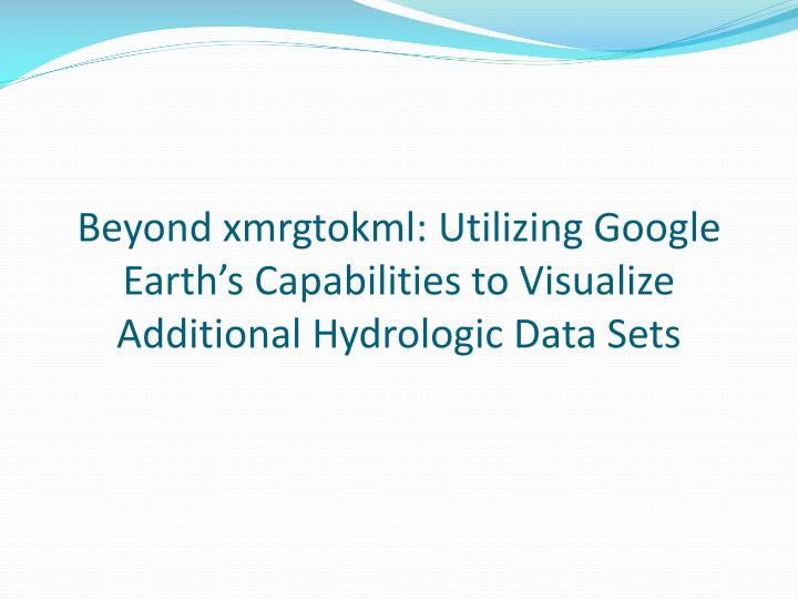 Beyond xmrgtokml: Utilizing Google Earth's Capabilities to Visualize Additional Hydrologic Data Sets