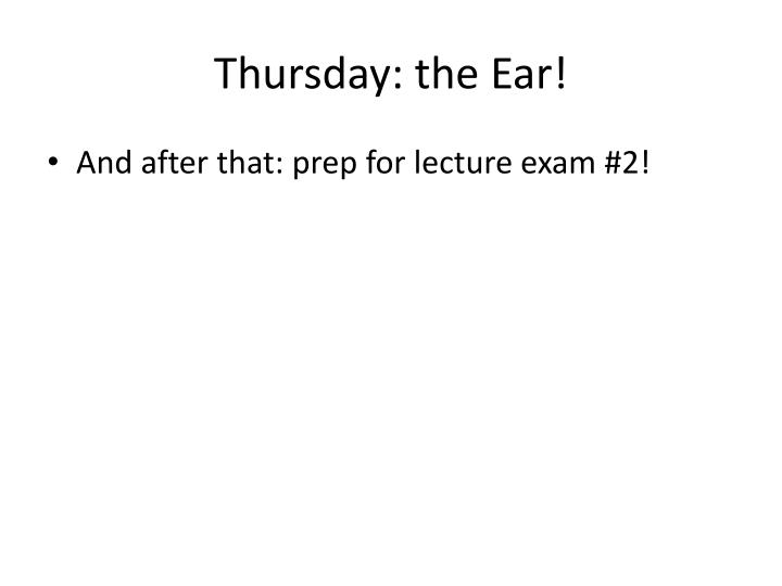 Thursday: the Ear!