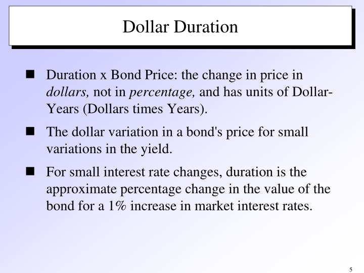 Duration x Bond Price: the change in price in