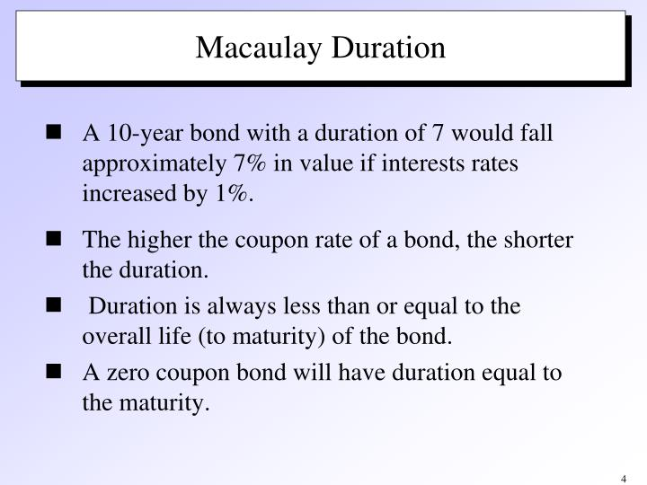 A 10-year bond with a duration of 7 would fall approximately 7% in value if interests rates increased by 1%.
