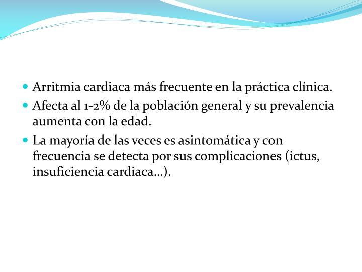 Arritmia cardiaca más frecuente en la práctica clínica.