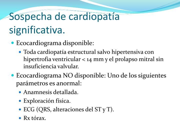 Sospecha de cardiopatía significativa.