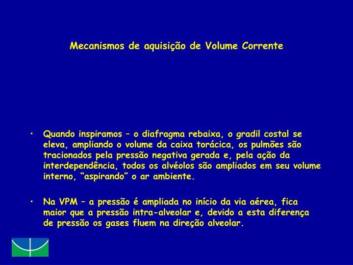 Mecanismos de aquisição de Volume Corrente