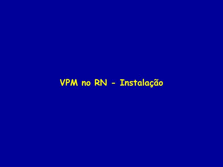 VPM no RN - Instalação