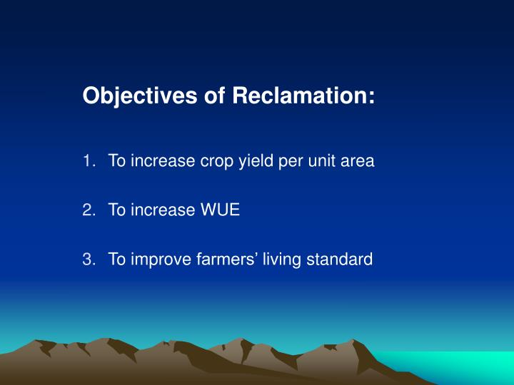 Objectives of Reclamation: