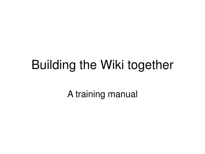Building the wiki together