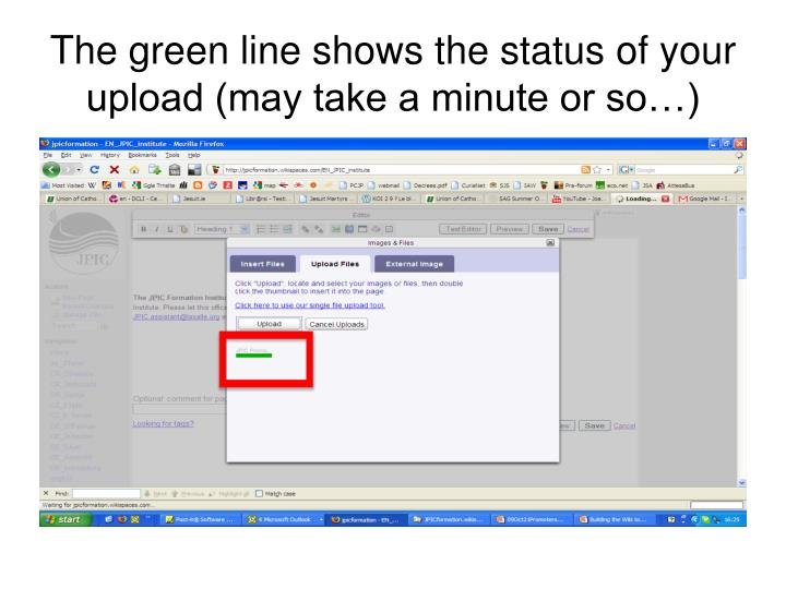 The green line shows the status of your upload (may take a minute or so…)
