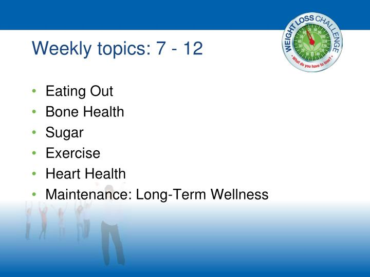 Weekly topics: 7 - 12