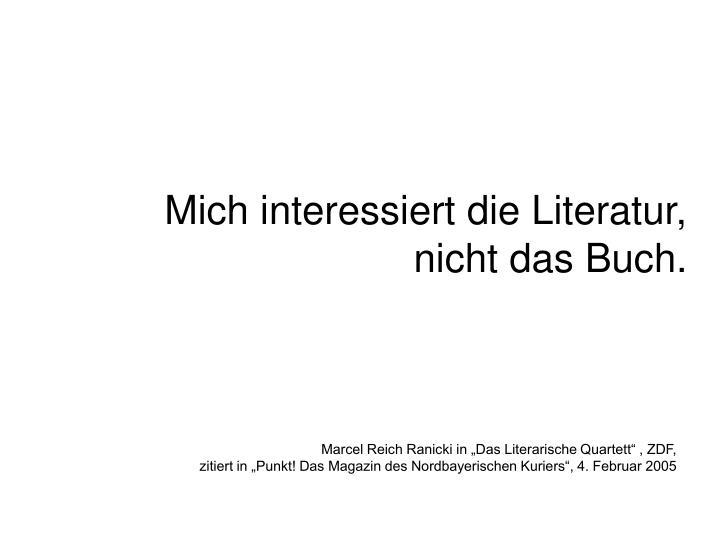 Mich interessiert die Literatur,