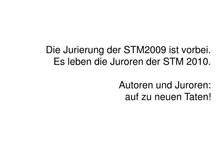 Die Jurierung der STM2009 ist vorbei.