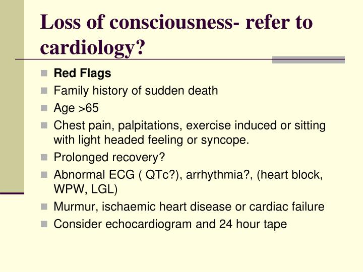 Loss of consciousness- refer to cardiology?