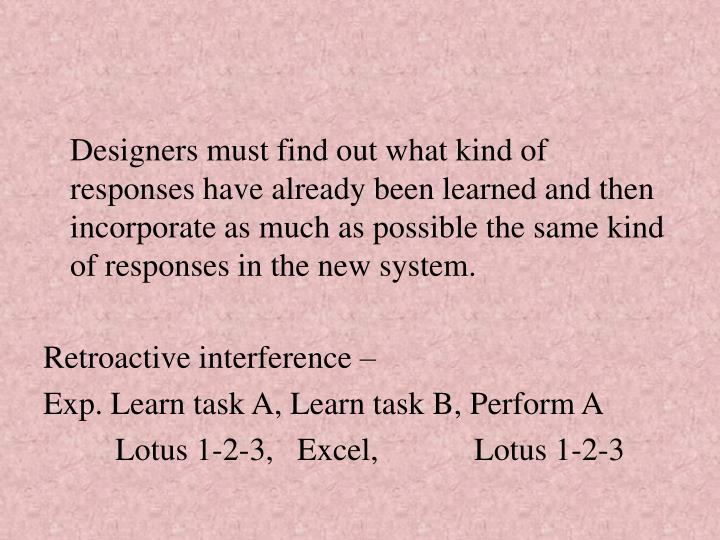 Designers must find out what kind of responses have already been learned and then incorporate as much as possible the same kind of responses in the new system.