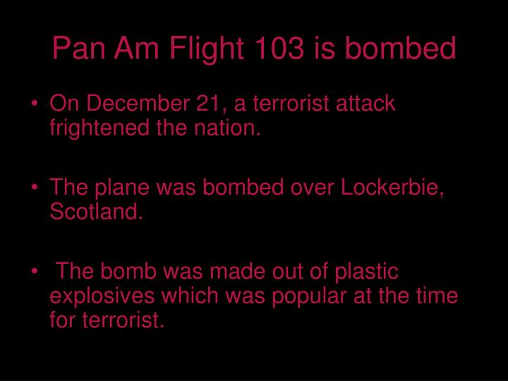 Pan Am Flight 103 is bombed