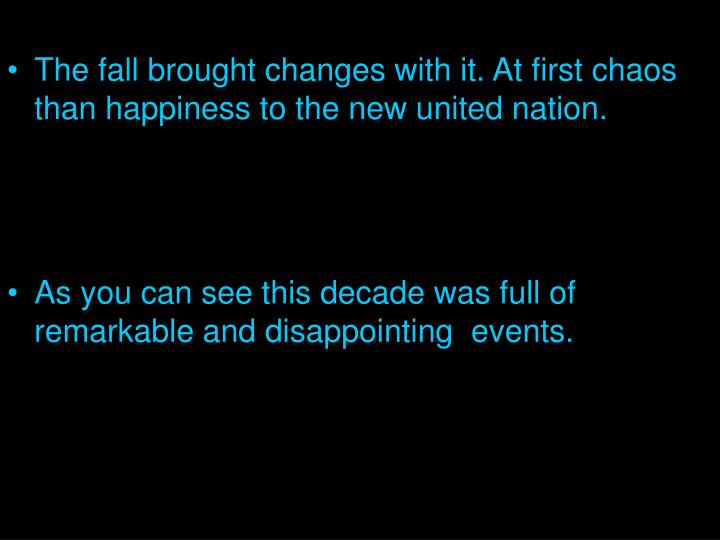 The fall brought changes with it. At first chaos than happiness to the new united nation.