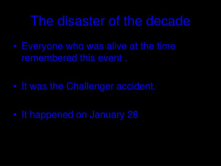 The disaster of the decade