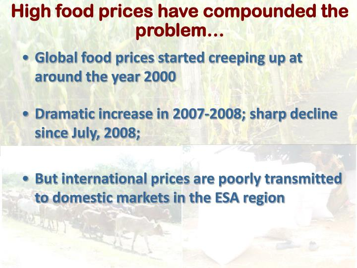 High food prices have compounded the problem…