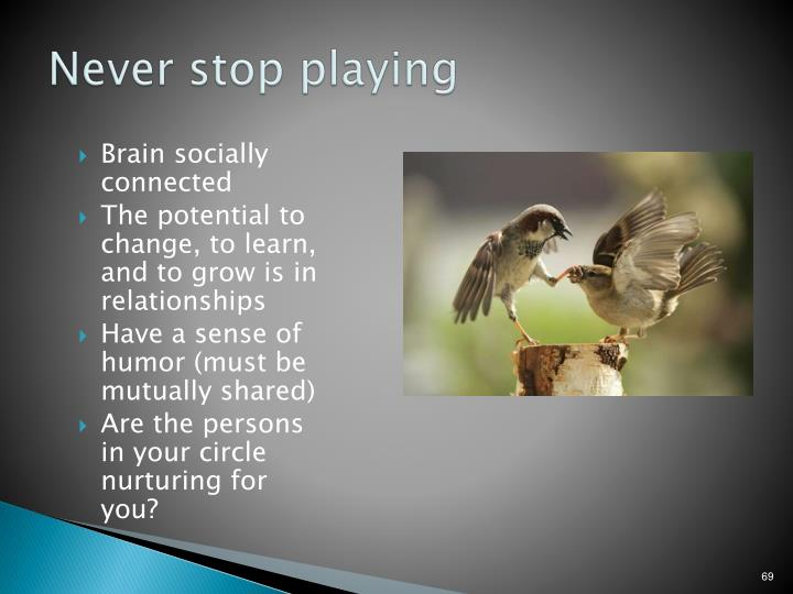 Never stop playing