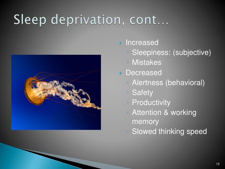 Sleep deprivation, cont…