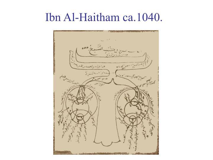 Ibn Al-Haitham ca.1040.
