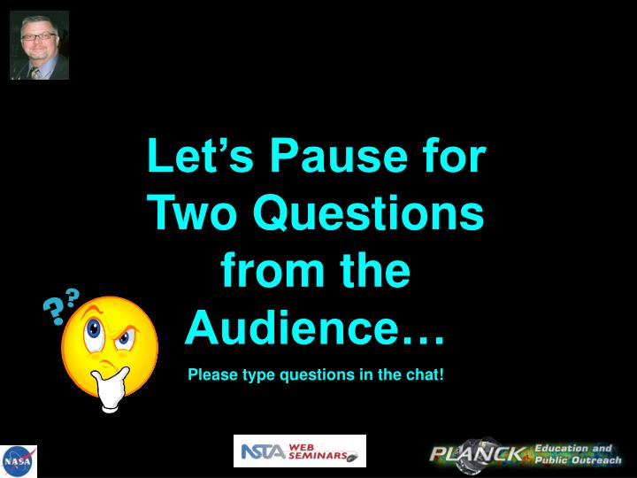 Let's Pause for Two Questions from the Audience…