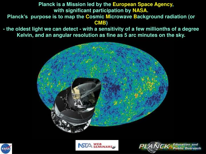 Planck is a Mission led by the