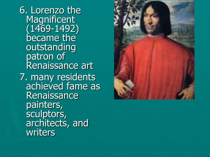 6. Lorenzo the Magnificent (1469-1492) became the outstanding patron of Renaissance art