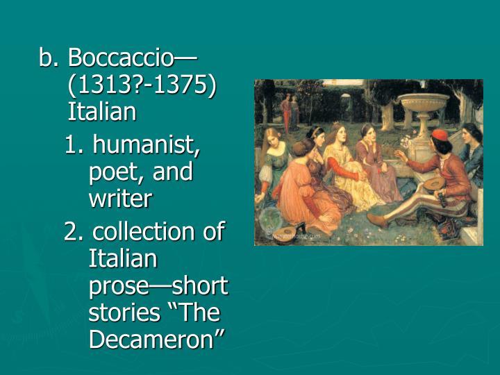 b. Boccaccio—(1313?-1375) Italian