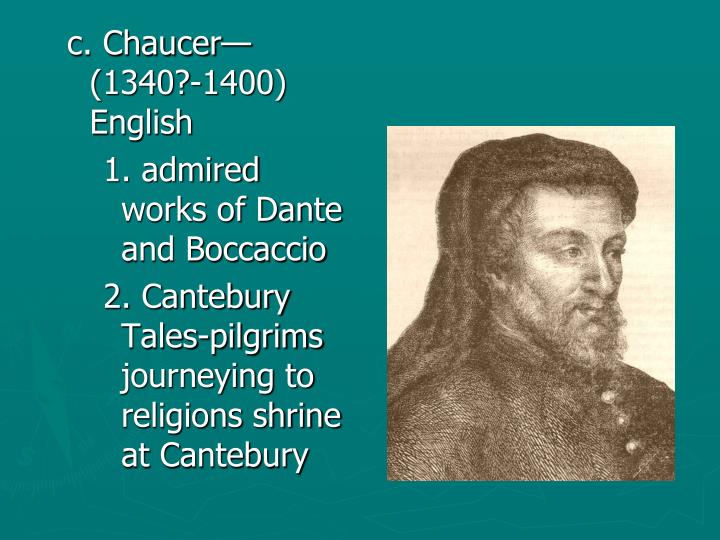 c. Chaucer—(1340?-1400) English