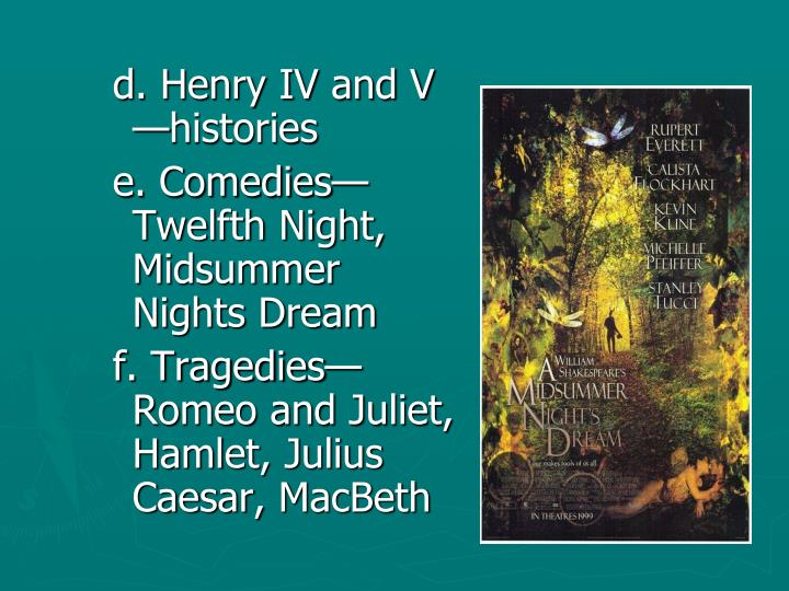 d. Henry IV and V —histories