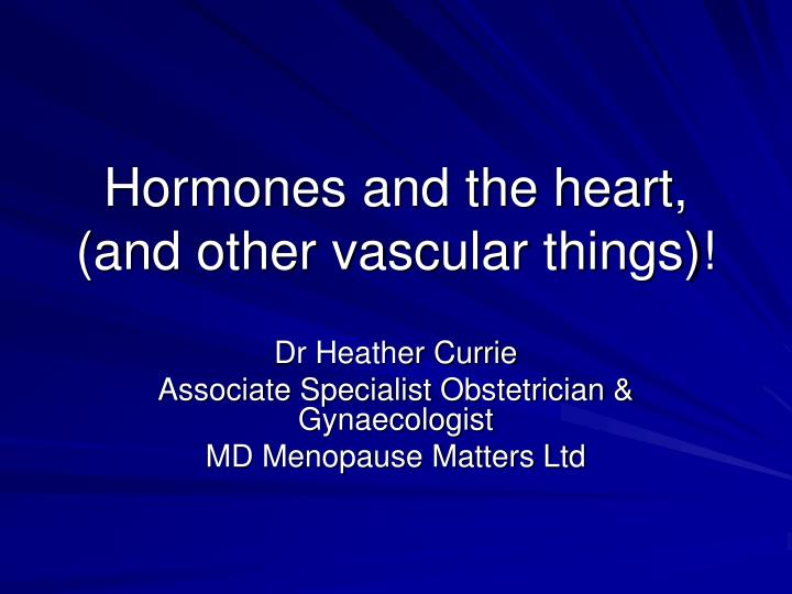 Hormones and the heart and other vascular things