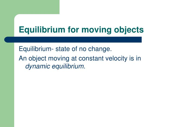 Equilibrium for moving objects