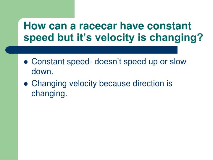 How can a racecar have constant speed but it's velocity is changing?