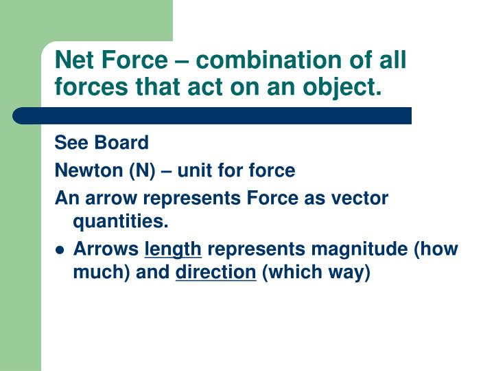 Net Force – combination of all forces that act on an object.