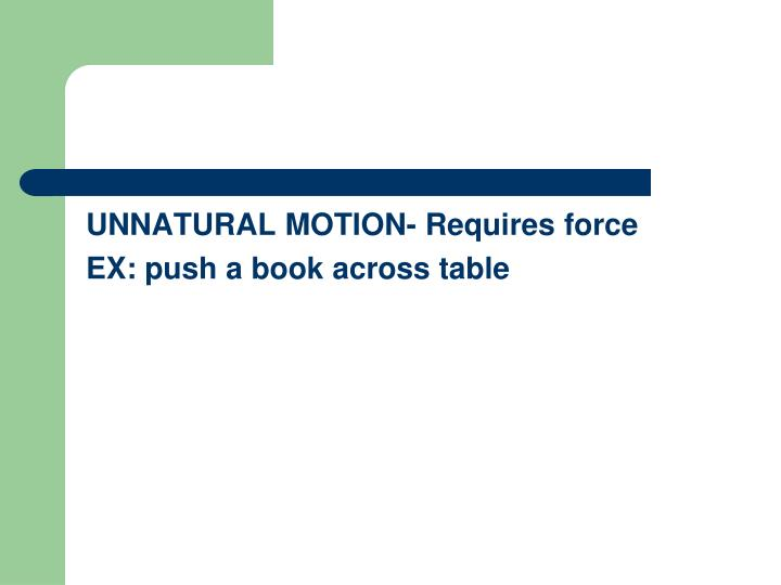 UNNATURAL MOTION- Requires force