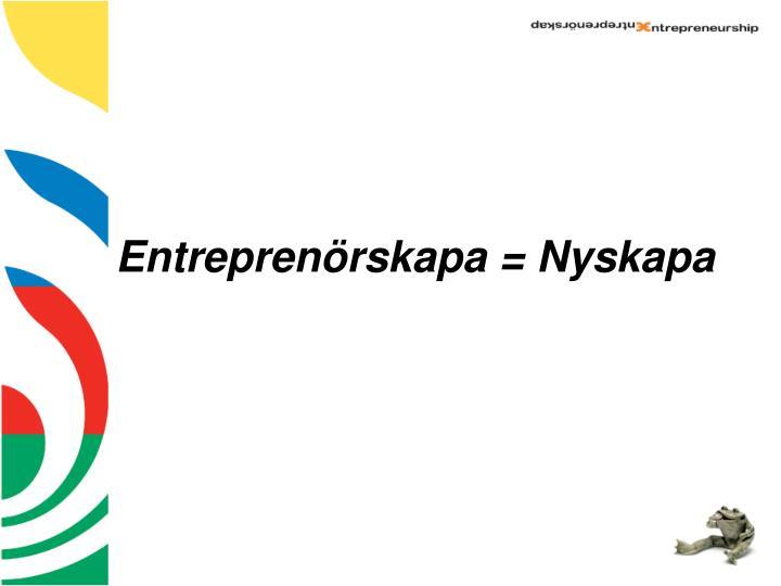 Entreprenörskapa = Nyskapa