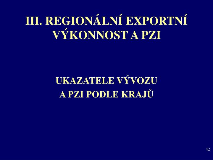 III. REGIONÁLNÍ EXPORTNÍ VÝKONNOST A PZI