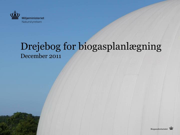 Drejebog for biogasplanl gning december 2011