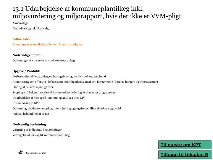 13.1 Udarbejdelse af kommuneplantillæg inkl. miljøvurdering og miljørapport, hvis der ikke er VVM-pligt