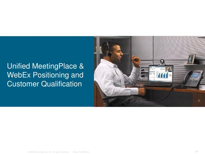Unified MeetingPlace & WebEx Positioning and Customer Qualification