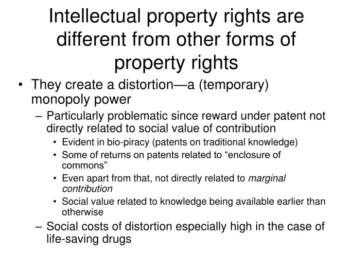 Intellectual property rights are different from other forms of property rights