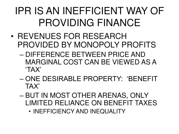 IPR IS AN INEFFICIENT WAY OF PROVIDING FINANCE