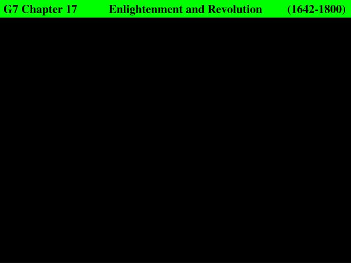 G7 Chapter 17Enlightenment and Revolution   (1642-1800)