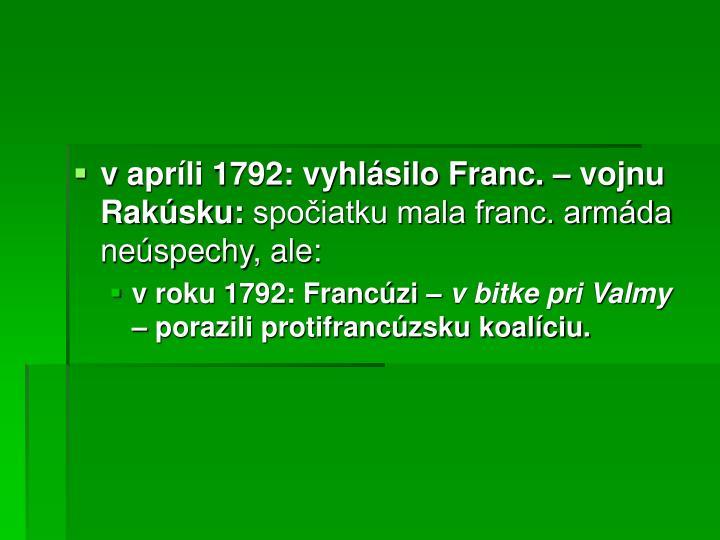vapríli 1792: vyhlásilo Franc. – vojnu Rakúsku: