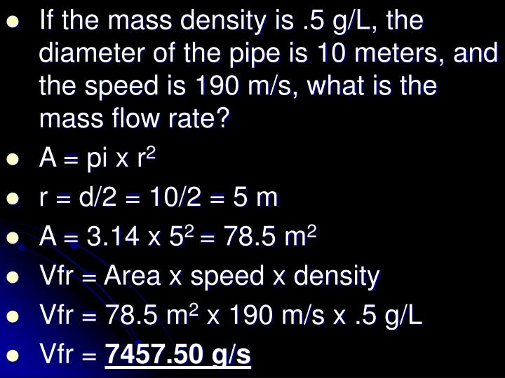 If the mass density is .5 g/L, the diameter of the pipe is 10 meters, and the speed is 190 m/s, what is the mass flow rate?