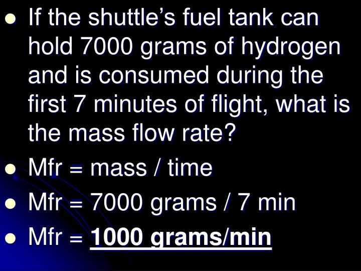 If the shuttle's fuel tank can hold 7000 grams of hydrogen and is consumed during the first 7 minutes of flight, what is the mass flow rate?